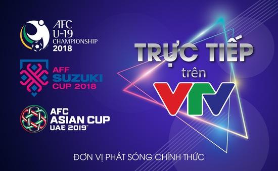 VTV sở hữu bản quyền, trở thành đơn vị phát sóng CHÍNH THỨC của AFF Cup 2018, AFC U19 Championship 2018 và AFC Asian Cup 2019