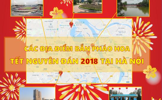 [Infographic] Các địa điểm dự kiến bắn pháo hoa, biểu diễn nghệ thuật giao thừa Tết Nguyên đán 2018