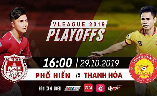Hôm nay (29/10), VTVcab trực tiếp trận Play-off 2019 giữa CLB Thanh Hóa - CLB Phố Hiến