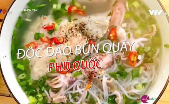 Bún Quậy - Món ăn không thể bỏ qua khi tới Phú Quốc