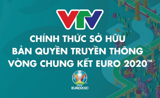 CHÍNH THỨC: VTV độc quyền sở hữu bản quyền truyền thông VCK EURO 2020 trên lãnh thổ Việt Nam