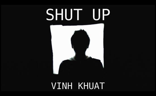 """Sau thời gian ở ẩn, Vinh Khuất tiếp tục tạo sóng gió với """"Im đi"""""""