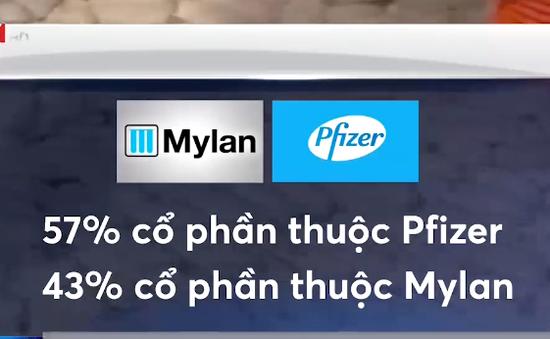 """Thương vụ sáp nhập của """"đại gia"""" Pfizer với hãng dược phẩm Mylan"""