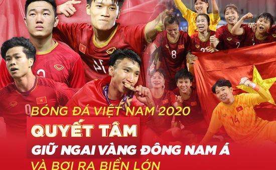 Bóng đá Việt Nam 2020: Quyết tâm giữ ngai Vàng Đông Nam Á và bơi ra biển lớn