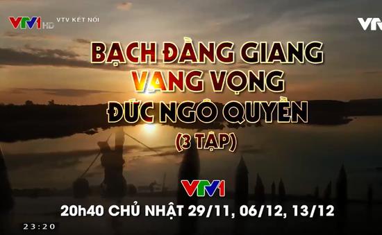 """Đón xem PTL """"Bạch Đằng Giang vang vọng đức Ngô Quyền"""" trên VTV1"""