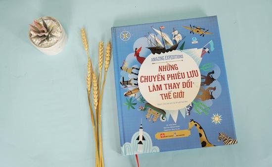 Amazing Expeditions - Cuốn sách về những chuyến phiêu lưu làm thay đổi thế giới