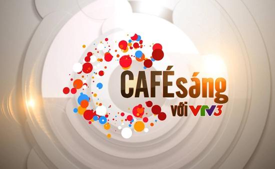 """VTV3 tổ chức cuộc thi tìm kiếm slogan chương trình """"Café sáng với VTV3"""""""