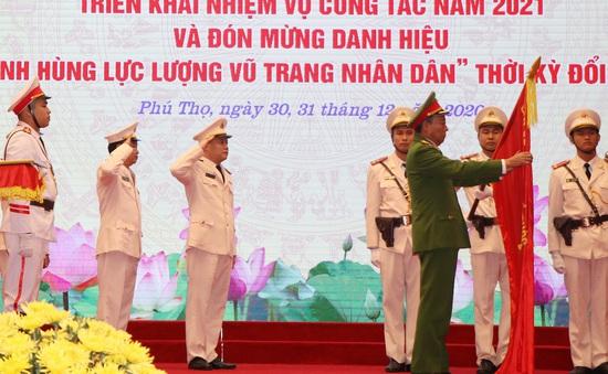 Công an tỉnh Phú Thọ đón nhận danh hiệu anh hùng lực lượng vũ trang