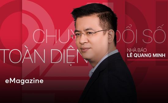 Nhà báo Lê Quang Minh, Giám đốc VTV DIGITAL: Nói chuyện chuyển đổi số ở Đài Truyền hình Quốc gia