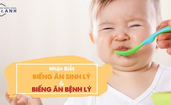 Phân biệt biếng ăn sinh lý - biếng ăn bệnh lý ở trẻ nhỏ