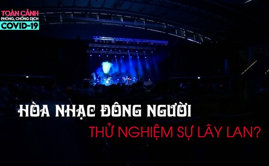 Toàn cảnh phòng chống COVID-19 ngày 23/8: Tổ chức hòa nhạc đông người để thử nghiệm lây lan?