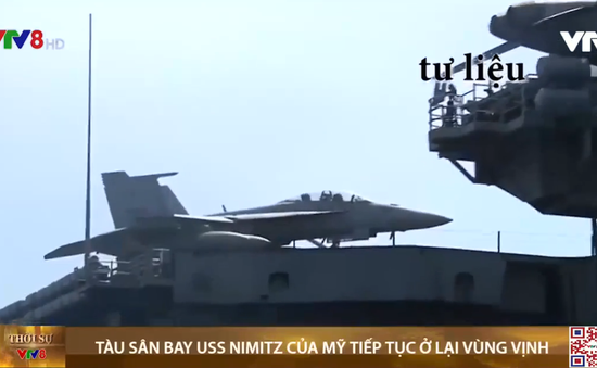 Mỹ khẳng định tàu sân bay USS NIMITZ sẽ tiếp tục ở lại vùng vịnh