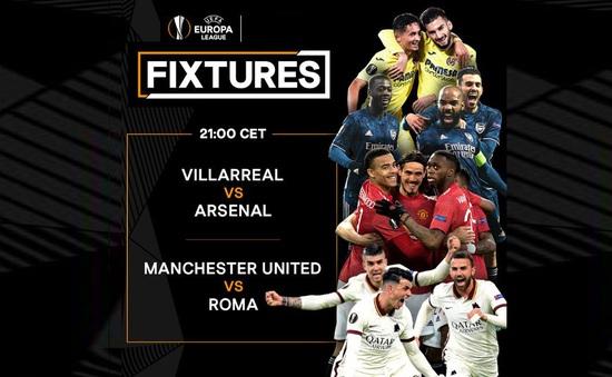 Lịch thi đấu bán kết Europa League đêm nay: Villarreal - Arsenal, Man Utd - Roma