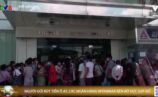 Các ngân hàng tư nhân Myanmar bên bờ vực sụp đổ