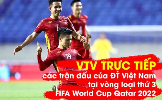 VTV trực tiếp các trận đấu của ĐT Việt Nam thuộc vòng loại thứ 3 FIFA World Cup Qatar 2022