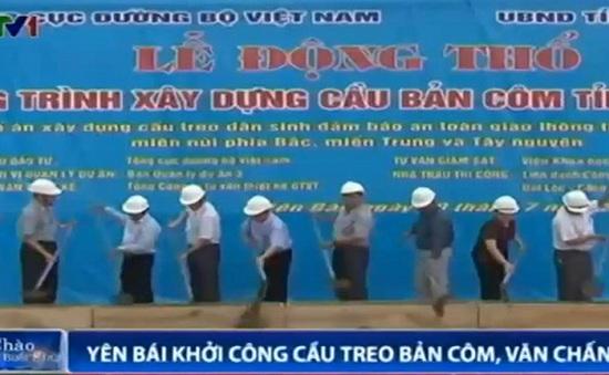 Yên Bái: Khởi công xây dựng cầu treo Bản Côm