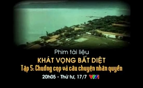 """17/7, VTV1: Tập 5 Phim tài liệu """"Khát vọng bất diệt"""""""
