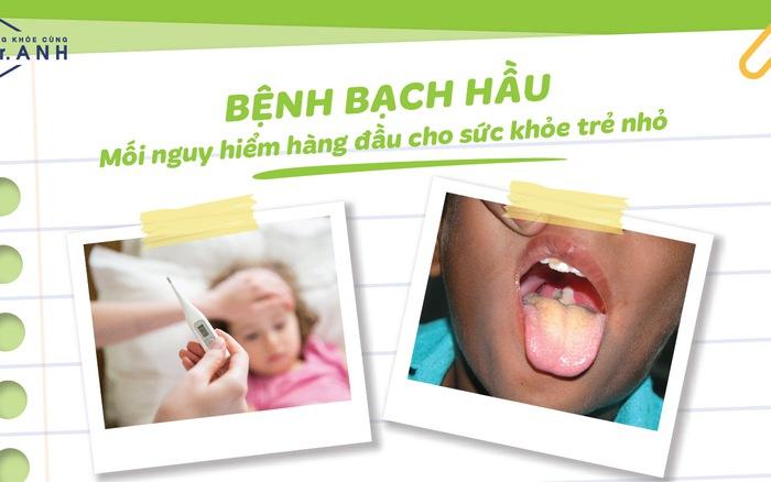 Bệnh bạch hầu nguy hiểm thế nào với trẻ nhỏ?