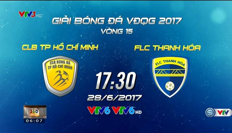 CLB TP Hồ Chí Minh - FLC Thanh Hoá (VTV6 & VTV6HD, 17h30 ngày 28/6)