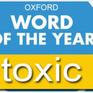 """NXB từ điển Oxford: """"Toxic"""" là từ được tra cứu nhiều nhất năm 2018"""