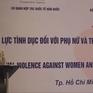 Bạo lực tình dục đối với phụ nữ và trẻ em gái: Khoảng trống pháp luật và dịch vụ hỗ trợ