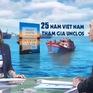 Toàn cảnh thế giới: 25 năm Việt Nam tham gia Công ước Liên hợp quốc về Luật Biển (UNCLOS)