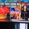 Chiến tranh thương mại Mỹ - Trung và tác động đến kinh tế Việt Nam