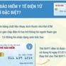Thẻ Bảo hiểm y tế điện tử có gì đặc biệt?