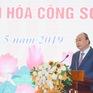 """Thủ tướng Nguyễn Xuân Phúc: Cần xóa bỏ ngay """"văn hóa không nhúc nhích"""" trong công sở"""