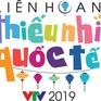 Những nét đặc sắc trong Liên hoan Thiếu nhi Quốc tế VTV 2019
