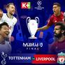 K+ tường thuật trực tiếp chung kết Champions League giữa Liverpool - Tottenham