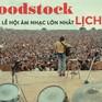 Woodstock: 50 năm, vẫn là lễ hội âm nhạc lớn nhất lịch sử