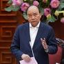 Thủ tướng Nguyễn Xuân Phúc: Phòng, chống dịch với tinh thần bảo vệ sức khỏe người dân là quan trọng nhất