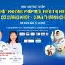 Giao lưu trực tuyến: Cập nhật phương pháp mới, điều trị hiệu quả bệnh lý cơ xương khớp - chấn thương chỉnh hình