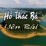 Choáng ngợp với hồ Thác Bà - Vịnh Hạ Long trên núi