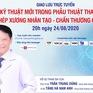 Tư vấn trực tuyến: Kỹ thuật mới trong phẫu thuật thay khớp & ghép xương nhân tạo - chấn thương chỉnh hình (20h, 24/8)