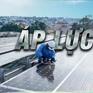 """Phát triển """"nóng"""" điện mặt trời áp mái: Giục tốc có bất đạt?"""