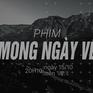 """Phim tài liệu """"Mong ngày về"""": Những người con Việt trong cuộc chiến đơn độc xa nơi đất mẹ"""
