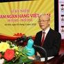 Tổng Bí thư: Ngành Ngân hàng góp phần quan trọng ổn định kinh tế vĩ mô, thúc đẩy tăng trưởng kinh tế bền vững