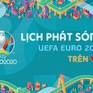 Khán giả chuẩn bị ăn ngủ cùng UEFA EURO 2020 trên sóng VTV
