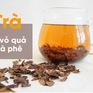 Bí quyết pha trà Cascara cực ngon từ vỏ của quả cà phê