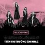 BLACKPINK và những cột mốc lịch sử trên thị trường âm nhạc