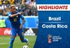 HIGHLIGHTS: ĐT Brazil 2–0 ĐT Costa Rica (Bảng E FIFA World Cup™ 2018)