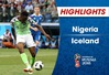 HIGHLIGHTS: Nigeria 2–0 Iceland (Bảng D  FIFA World Cup™ 2018)